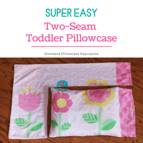 Easy Toddler Pillowcase Sewing Tutorial- Repurpose Old Pillowcase