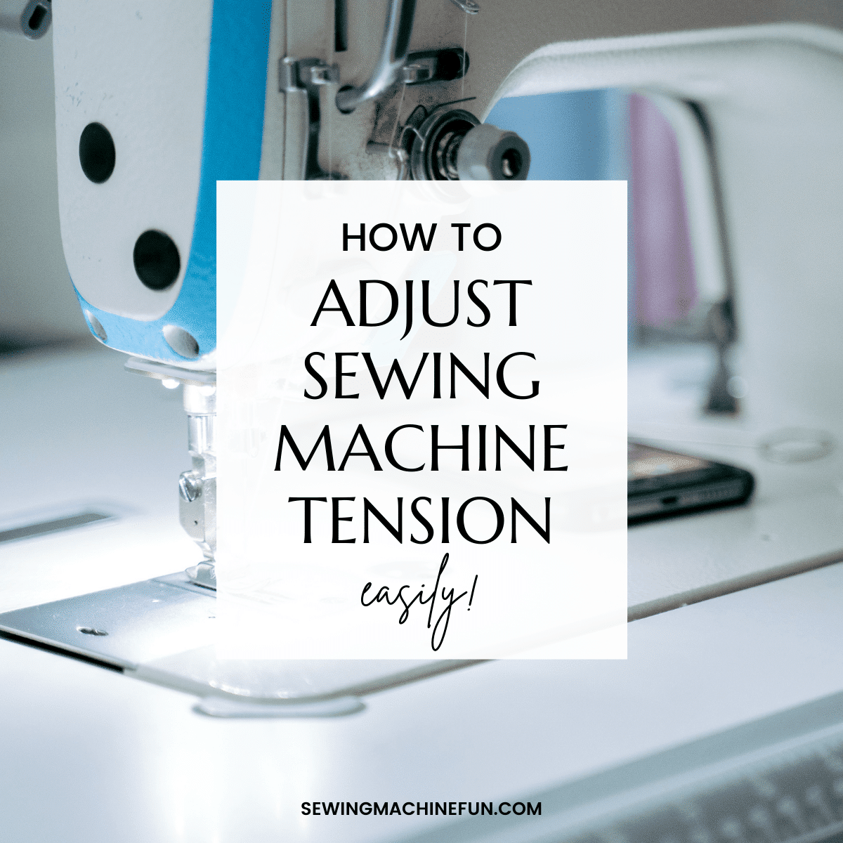 How to Adjust Sewing Machine Tension for Perfect Stitches