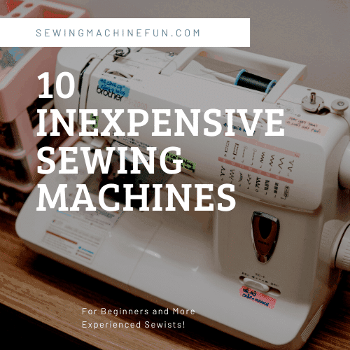 Top 10 Best Cheap Sewing Machines – For Beginners to Experts in 2020