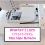 Brother SE625 Embroidery Machine Review