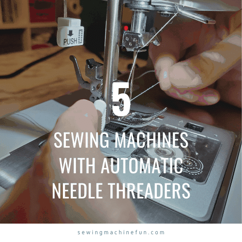 Self-Threading Sewing Machine – Top 5 With Automatic Needle Threaders