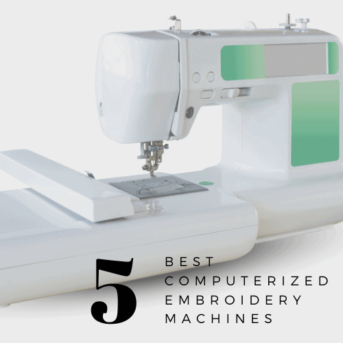 Best Computerized Embroidery Machine: Top 5 With Computers