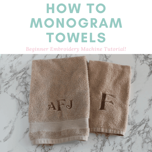 How To Embroider a Towel – Tutorial and Tips for Monogramming