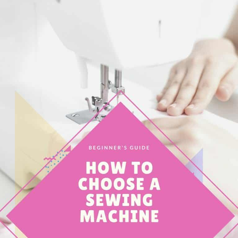 How To Choose a Sewing Machine: Beginner's Guide to Buying