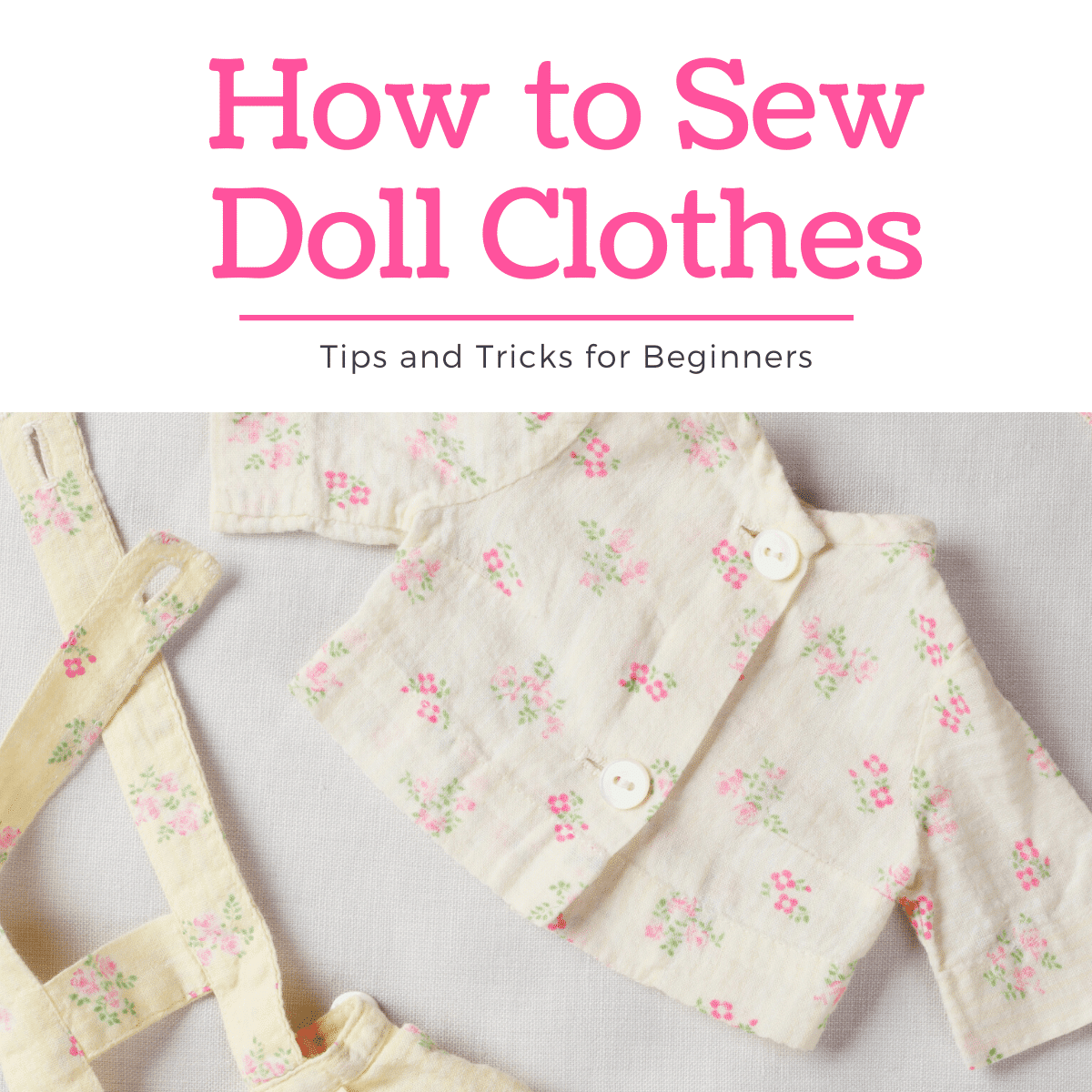 How to Sew Doll Clothes for Beginners (Tips & Tricks)