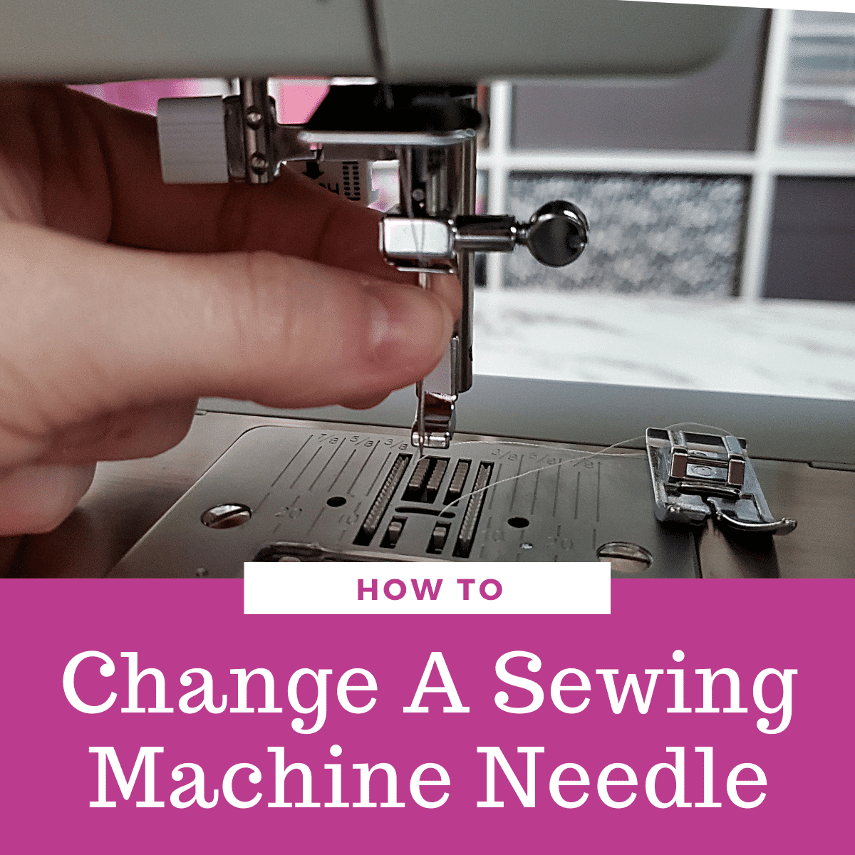 How to Change a Needle on a Sewing Machine