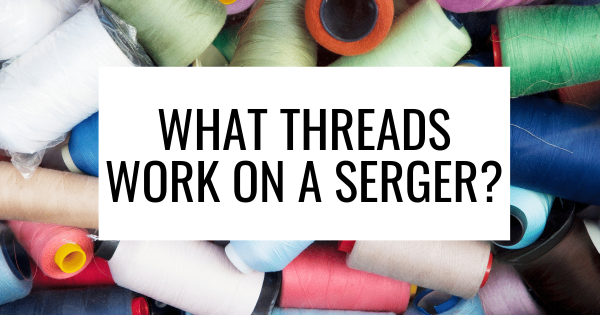 What types of thread work with a serger_