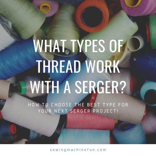 What Is The Best Serger Thread? – Types Explained