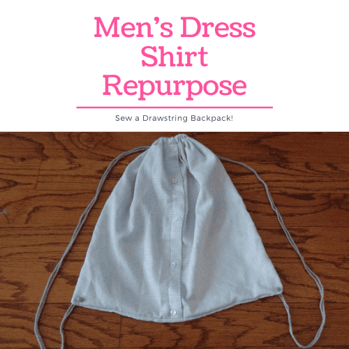 Repurpose A Men's Dress Shirt Into Drawstring Backpack – Fun Sewing Project