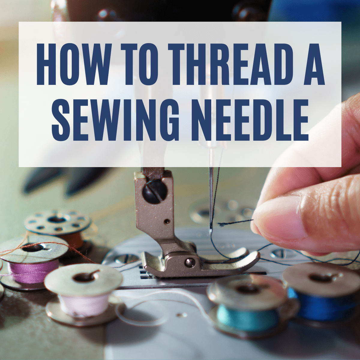 How to Thread A Sewing Machine Needle Easily – Tips & Tricks