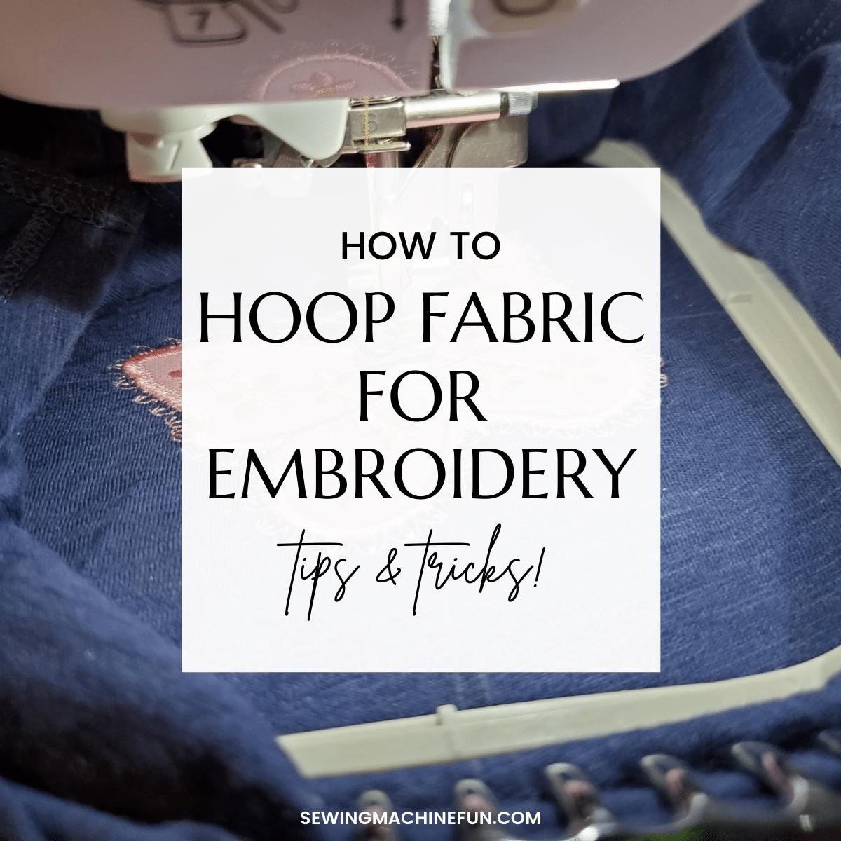 Machine Embroidery Hooping Tutorial (Tips & Tricks)