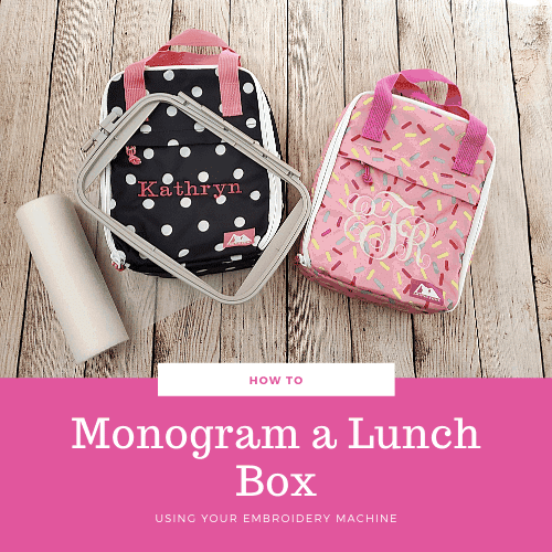 How to Monogram a Lunch Box – Machine Embroidery Tutorial
