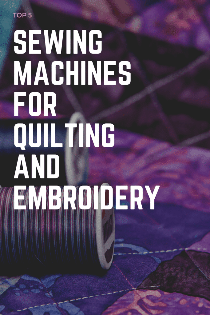 best sewing machines for embroidery and quilting