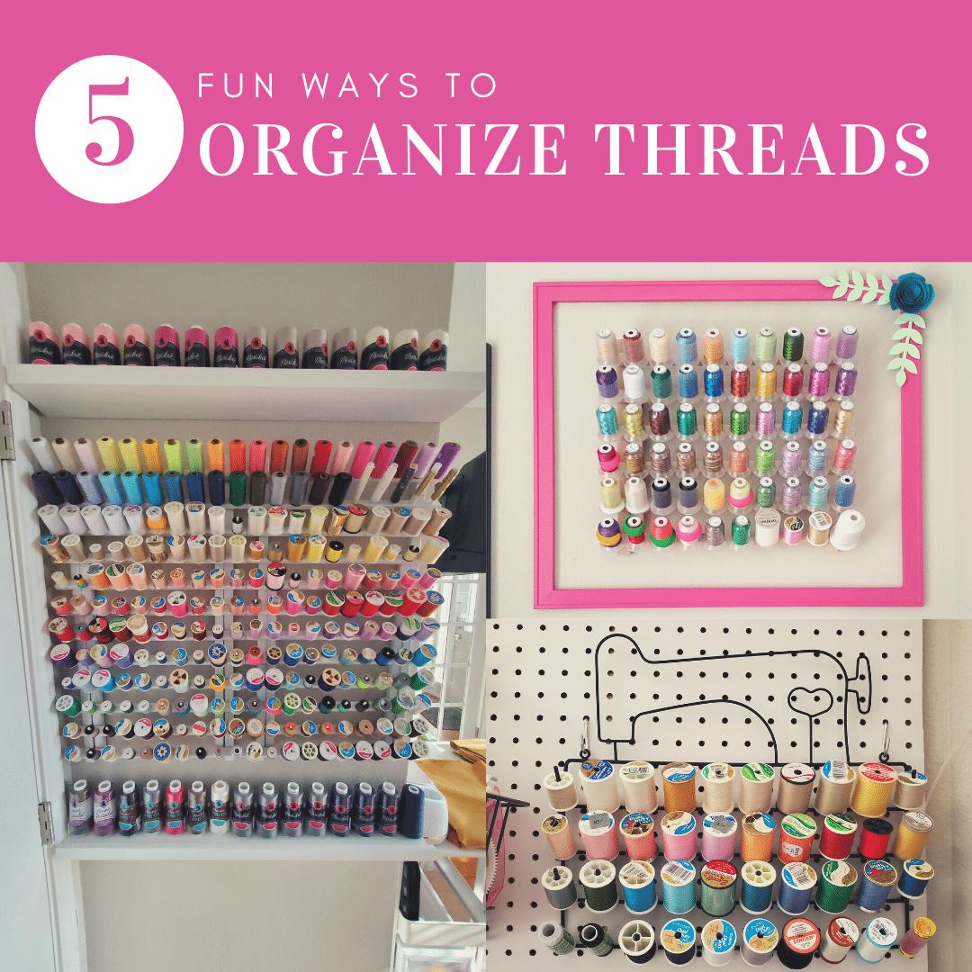 7 Sewing & Machine Embroidery Thread Storage Ideas