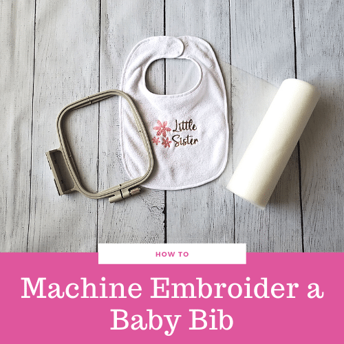 How to Machine Embroider a Baby Bib – Beginner Tutorial