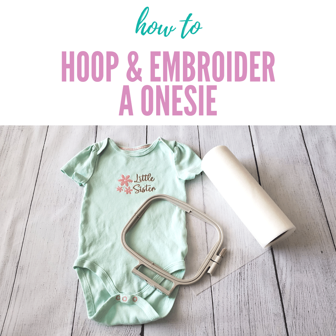 How to Machine Embroider a Baby Onesie – Tips & Tutorial