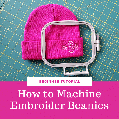 How to Embroider a Beanie Hat – Tips, Tutorial, and Troubleshooting
