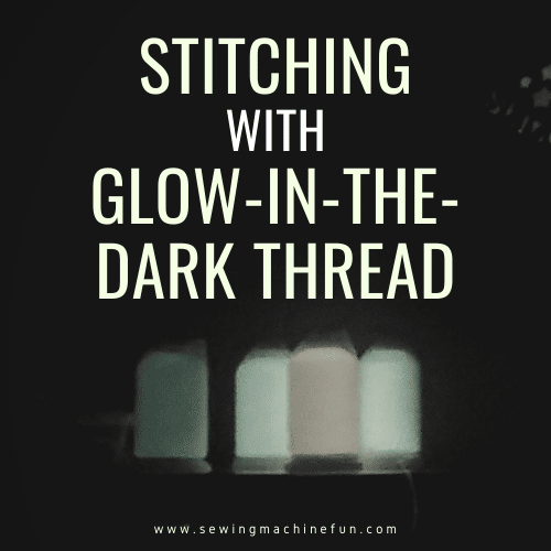 Glow-in-the-Dark Thread: Tips for Sewing and Embroidering