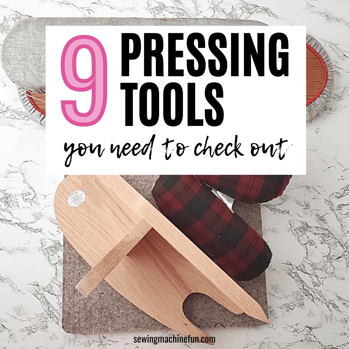 9 Awesome Pressing Tools in Sewing & Their Uses